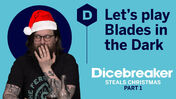 Let's Play Blades in the Dark Part 1 Dicebreaker Steals Christmas